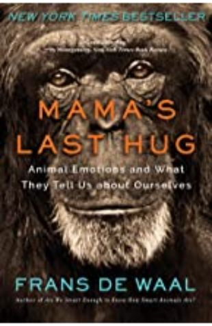 Mama's Last Hug: Animal Emotions and What They Tell Us About Ourselves Frans de Waal