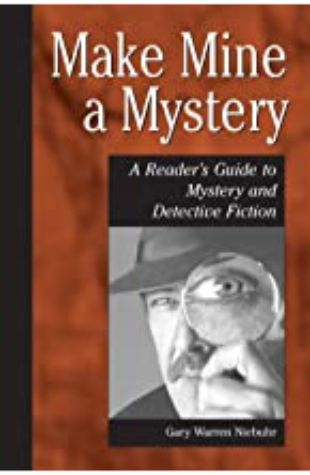 Make Mine a Mystery: A Reader's Guide to Mystery and Detective Fiction by Gary Warren Niebuhr