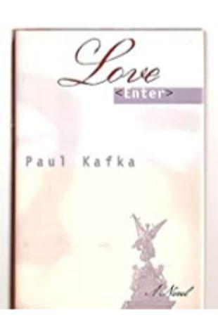 Love <Enter> by Paul Kafka