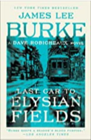 Last Car to Elysian Fields: A Dave Robicheaux Novel by James Lee Burke