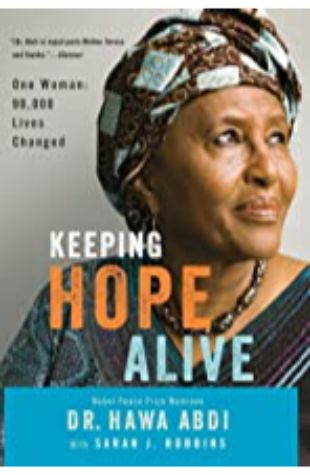 Keeping Hope Alive: One Woman: 90,000 Lives Changed by Dr. Hawa Abdi and Sarah J. Robbins
