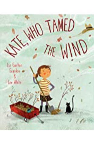 Kate, Who Tamed the Wind Liz Garton Scanlon
