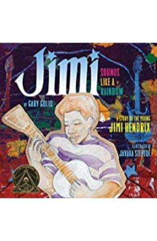 Jimi Sounds Like a Rainbow: A Story of the Young Jimi Hendrix Javaka Steptoe