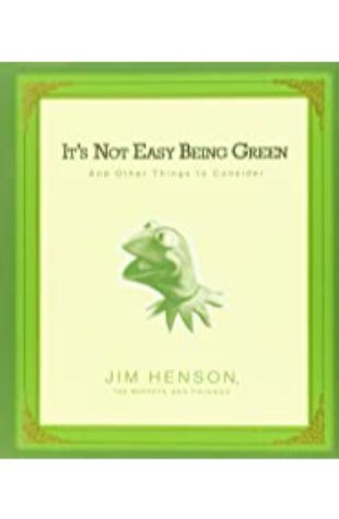 It's Not Easy Being Green Jim Henson and Friends