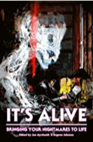 It's Alive: Bringing Your Nightmares to Life by Joe Mynhardt & Eugene Johnson
