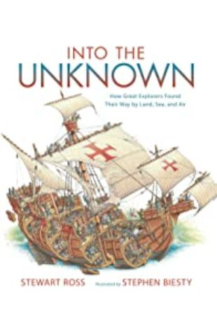 Into the Unknown: How Great Explorers Found Their Way Land, Sea, and Air