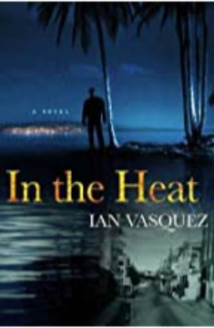 In the Heat by Ian Vasquez