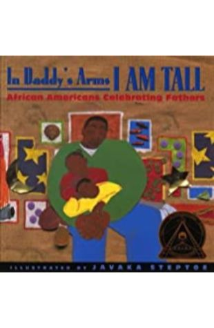 In Daddy's Arms I am Tall: African Americans Celebrating Fathers by Javaka Steptoe