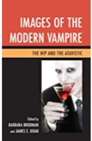 Images of the Modern Vampire: The Hip and the Atavistic Barbara Brodman & James E. Doan
