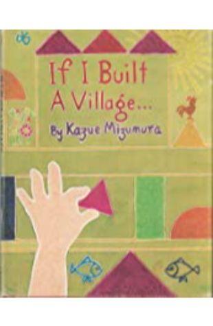 If I Built a Village... by Kazue Mizumura