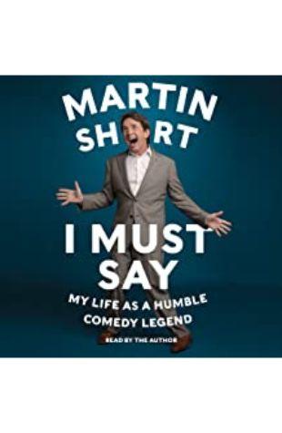I Must Say Martin Short