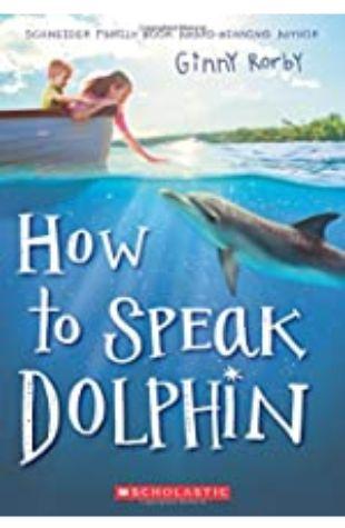 How to Speak Dolphin Ginny Rorby