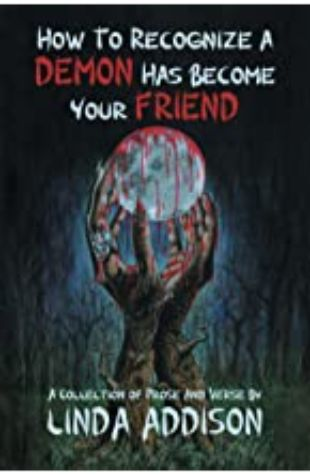 How to Recognize a Demon Has Become Your Friend by Linda Addison