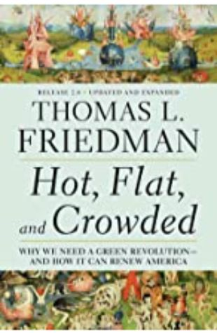 Hot, Flat and Crowded: Why We Need a Green Revolution—and How It Can Renew America by Thomas Friedman