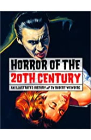 Horror of the 20th Century: An Illustrated History Robert Weinberg