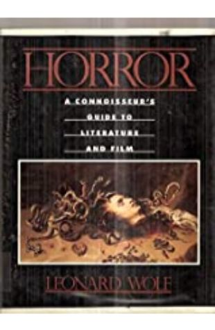 Horror: A Connoisseur's Guide to Literature and Film Leonard Wolf