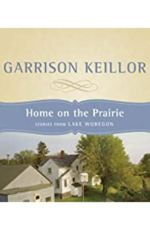 Home on the Prairie: Stories from Lake Wobegon by Garrison Keillor