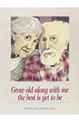 Grow Old Along With Me The Best Is Yet To Be by Sandra Haldeman Martz