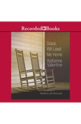 Grace Will Lead Me Home by Katherine Valentine