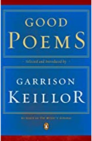 Good Poems: Selected and Introduced by Garrison Keillor by Garrison Keillor