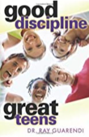 Good Discipline, Great Teen Dr. Raymond N. Guarendi