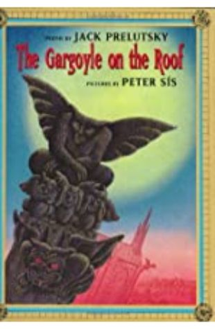 Gargoyle on the Roof Jack Prelutsky; illustrated by Peter Sis