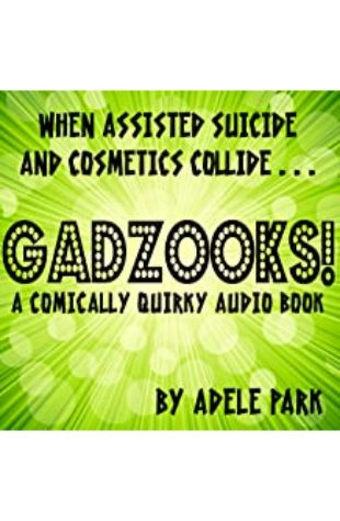Gadzooks! A Comically Quirky Audio Book Adele Park
