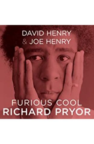 FURIOUS COOL: Richard Pryor and The World That Made Him by David Henry and Joe Henry
