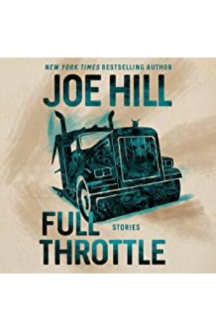 Full Throttle by Zachary Quinto, Wil Wheaton, Kate Mulgrew, Neil Gaiman, Ashleigh Cummings, Joe Hill, Laysla De Oliveira, Nate Corddry, Connor Jessup, Stephen Lang, George Guidall