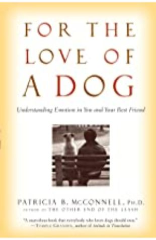 For the Love of a Dog by Patricia McConnell
