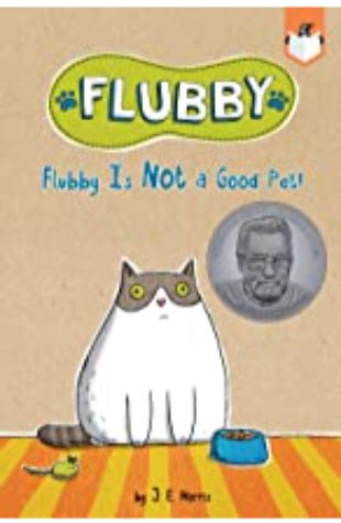 Flubby Is Not a Good Pet! J.E. Morris