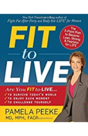 Fit to Live: The 5-Point Plan to Be Lean, Strong, and Fearless for Life by Pamela Peeke M.D.