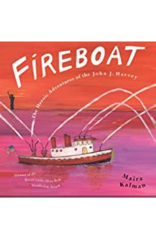 Fireboat: The Heroic Adventures of the John J. Harvey by Maira Kalman