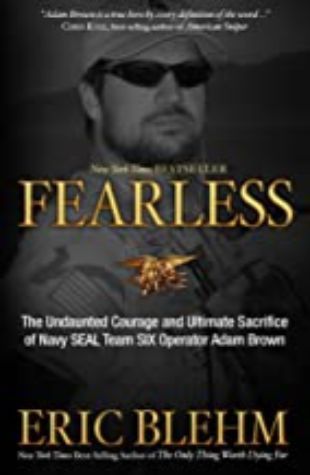 FEARLESS: THE UNDAUNTED COURAGE AND ULTIMATE SACRIFICE OF NAVY SEAL TEAM SIX OPERATOR ADAM BROWN by Eric Blehm