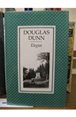 Elegies by Douglas Dunn