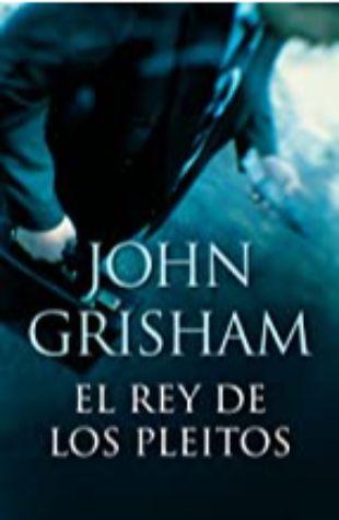 El Rey de los Pleitos John Grisham