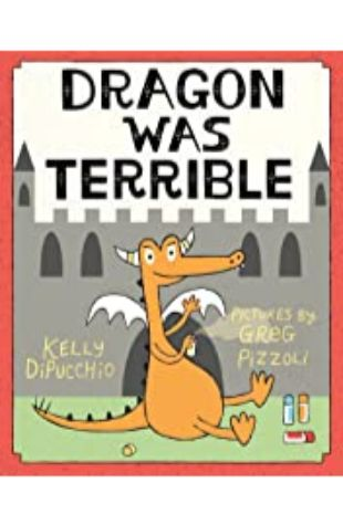 Dragon Was Terrible Kelly DiPucchio