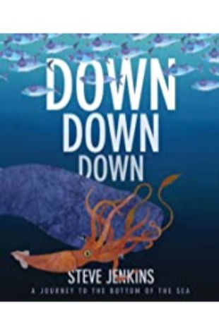 Down, Down, Down: a Journey to the Bottom of the Sea Steve Jenkins