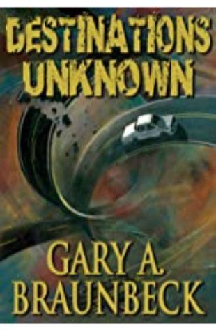 Destinations Unknown by Gary A. Braunbeck