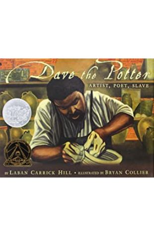 Dave the Potter: Artist, Poet, Slave by Bryan Collier