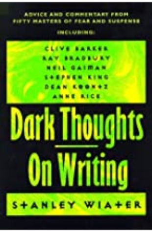 Dark Thoughts: On Writing by Stanley Wiater