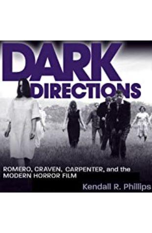 Dark Directions: Romero, Craven, Carpenter, and the Modern Horror Film Kendall R. Phillips