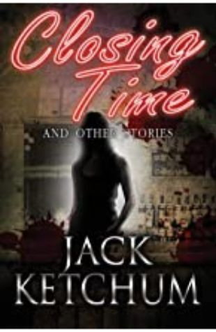 Closing Time by Jack Ketchum