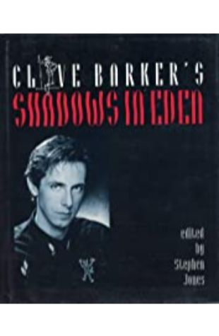 Clive Barker's Shadows in Eden by Stephen Jones