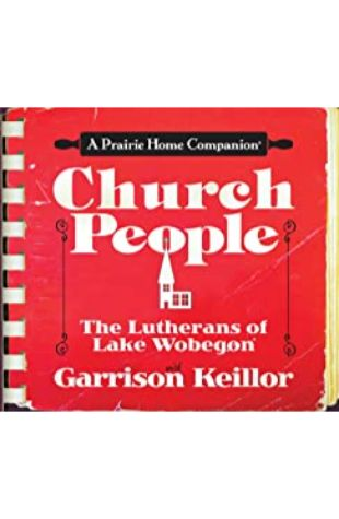 Church People: The Lutherans of Lake Wobegon by Garrison Keillor