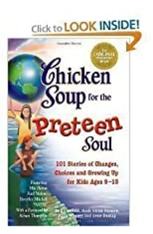 Chicken Soup for the Preteen Soul: 101 Stories of Changes, Choices, and Growing Up for Kids Ages 9-13 by Jack Canfield