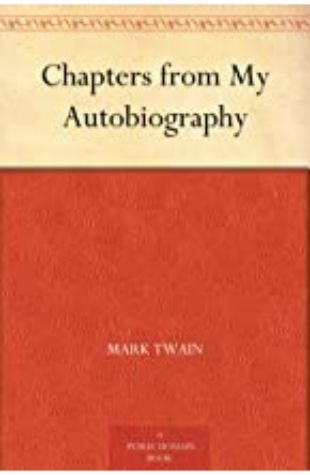 Chapters from My Autobiography Mark Twain