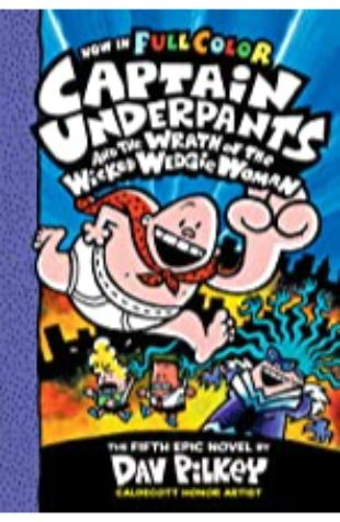 Captain Underpants and the Wrath of the Wicked Wedgie Woman (the Fifth Epic Novel) by Dav Pilkey