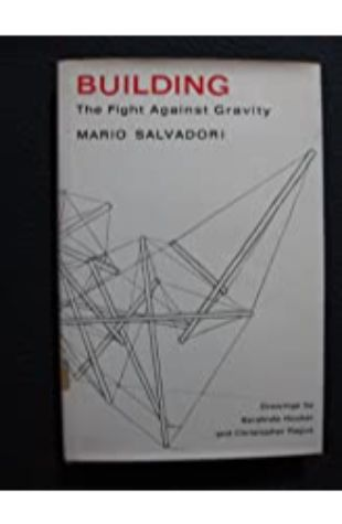 Building: The Fight Against Gravity by Mario Salvadori