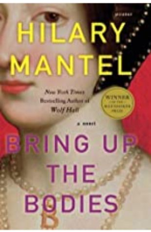 Bring Up the Bodies: A Novel by Hilary Mantel